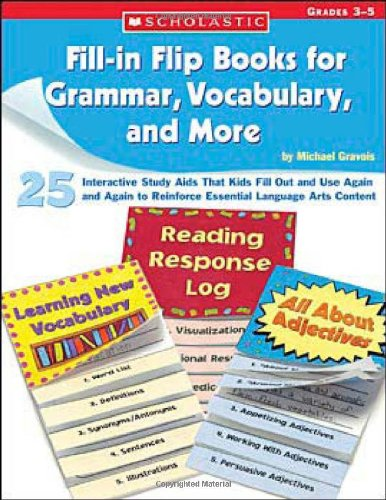 Fill-in Flip Books For Grammar, Vocabulary, And More: 25 Interactive Study Aids That Kids Fill Out And Use Again And Again To Reinforce Essential Language Arts Content
