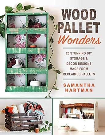 Amazon Com Wood Pallet Wonders 20 Stunning Diy Storage Decor