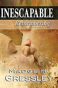 Inescapable ~ Remembering: Book 2 by [Gressley, Madge H.]