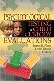 Psychological Testing in Child Custody Evaluations, James R. Flens and Leslie Drozd, 0789029723