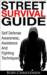 Street Survival Guide: Self Defense Awareness, Avoidance And Fighting Techniques (English Edition)