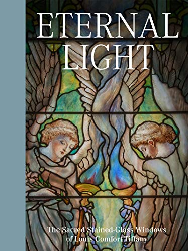 Eternal Light: The Sacred Stained-Glass Windows of Louis Comfort -
