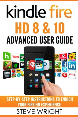 Price comparison product image Kindle Fire HD 8 & 10: Kindle Fire HD Advanced User Guide (Updated DEC 2016): Step-By-Step Instructions to Enrich Your Fire HD Experience (Kindle Fire HD Manual,  Fire HD ebook,  Fire HD 8,  Fire HD 10)