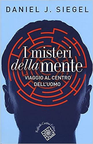 I Misteri Della Mente. Viaggio Al Centro Dell'uomo