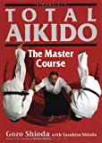 Total Aikido: The Master Course (Bushido--The Way of the Warrior)