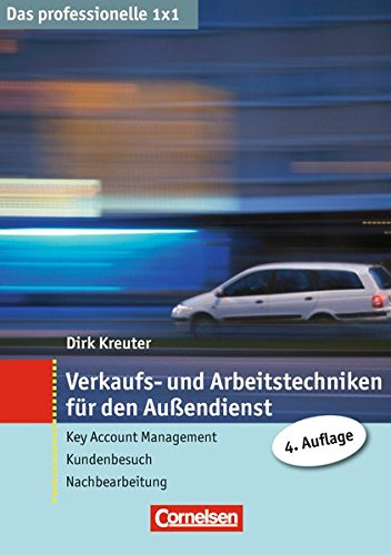 Das professionelle 1 x 1 Verkaufs- und Arbeitstechniken für den Außendienst: Key Account Management - Kundenbesuch - Nachbereitung (Cornelsen Scriptor - Business Profi)