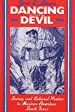 Dancing with the Devil: Society and Cultural Poetics in Mexican-American South Texas (New Directions in Anthro Writing)