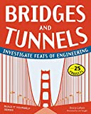 img - for Bridges and Tunnels: Investigate Feats of Engineering with 25 Projects (Build It Yourself) book / textbook / text book