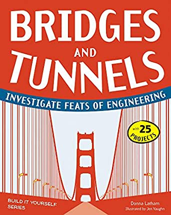 Bridges and Tunnels: Investigate Feats of Engineering with 25 ...