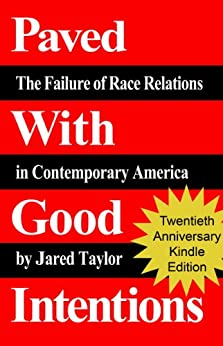Paved With Good Intentions: The Failure of Race Relations in Contemporary America by [Taylor, Jared]