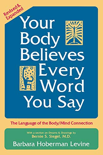 Your Body Believes Every Word You Say: The Language of the Bodymind Connection, Revised and Expanded Edition - $21.95