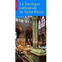 Basilique cathédrale de Saint-Denis (La) [nouvelle édition]