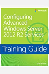 Training Guide Configuring Advanced Windows Server 2012 R2 Services (MCSA) (Microsoft Press Training Guide) (English Edition) eBook Kindle