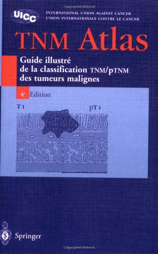 Atlas TNM - Traduction de la 4e edition en langue anglaise par le Professeur Jean-Luc Breau, cancerologue: Guide illustre de la Classification TNM / pTNM des tumeurs malignes (French Edition)