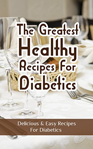 The Greatest Healthy Recipes For Diabetics: Delicious & Easy Recipes For Diabetics