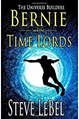 The Universe Builders: Bernie and the Time Lords: humorous epic fantasy / science fiction adventure Paperback