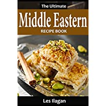 Middle Eastern Recipes: The Ultimate Middle Eastern Recipe Book