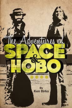 The Adventures of Space and Hobo by [Ken L. Birks]