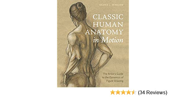 Classic human anatomy in motion the artists guide to the classic human anatomy in motion the artists guide to the dynamics of figure drawing kindle edition by valerie l winslow fandeluxe Gallery