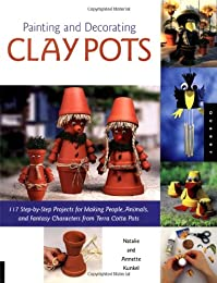 Painting and Decorating Clay Pots: 117 Step-by-Step Projects for Making People, Animals, and Fantasy Characters on Terra-Cotta Pots