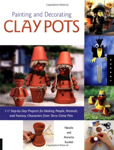 Painting and Decorating Clay Pots: 117 Step-by-Step Projects for Making People, Animals, and Fantasy Characters on Terra-Cotta - Pots Terra Cotta Painting