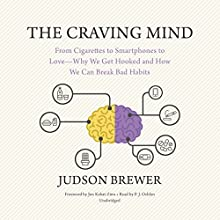 The Craving Mind: From Cigarettes to Smartphones to Love - Why We Get Hooked and How We Can Break Bad Habits Audiobook by Judson Brewer, Jon Kabat-Zinn - foreward Narrated by P. J. Ochlan