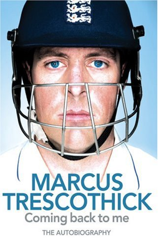 Coming Back To Me  The Autobiography  The Autobiography Of Marcus Trescothick