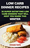 Low Carb Dinner Recipes: 30 Super Satisfying Low Carb Dinners That Will Keep You Warm This Winter