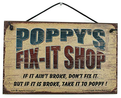 (Egbert's Treasures 5X8 FIX-IT Shop Sign Saying, Poppy's FIX-IT Shop IF IT Ain't Broke, Don't FIX IT. BUT IF IT is Broke, TAKE IT to Poppy! Decorative Fun Universal Household Signs from)