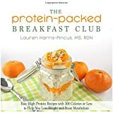 The Protein-Packed Breakfast Club: Easy High Protein Recipes with 300 Calories or Less to Help You Lose Weight and Boost Metabolism