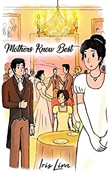 Mothers Know Best: A Pride and Prejudice Variation Romance by [Lim, Iris, Lim, Iris, Lady, a]