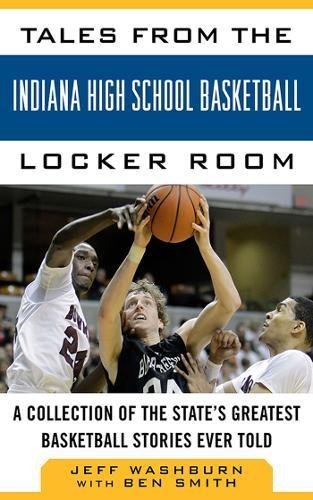 Tales from the Indiana High School Basketball Locker Room: A Collection of the State's Greatest Basketball Stories Ever