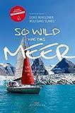 So wild wie das Meer: Unter Segeln von der Adria in die Arktis