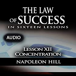 The Law of Success, Lesson XII: Concentration