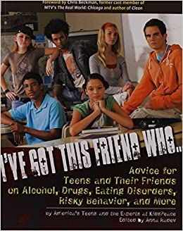 Eating Disorders Ive Got This Friend Who: Advice for Teens and Their Friends on Alcohol and More Drugs Risky Behavior