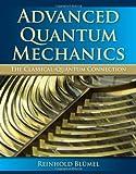 advanced quantum mechanics - Advanced Quantum Mechanics: The Classical-Quantum Connection