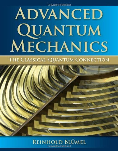 Advanced Quantum Mechanics: The Classical-Quantum Connection