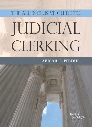 The All-Inclusive Guide to Judicial Clerking (Career Guides)