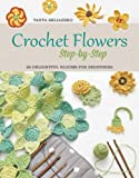 Crochet Flowers Step-by-Step: 35 Delightful Blooms for Beginners
