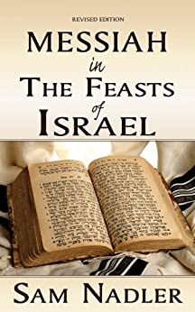 Messiah in the Feasts of Israel by [Nadler, Sam]