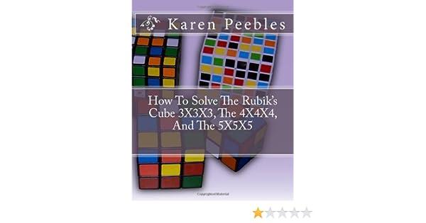 How To Solve The Rubik's Cube 3X3X3, The 4X4X4, And The 5X5X5: Karen