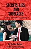 Book Cover for Secrets, Lies, and Shoelaces: A story of hardship and healing