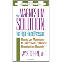 The Magnesium Solution for High Blood Pressure: How to Use Magnesium to Help Prevent and Relieve Hypertension Naturally (The Square One Health Guides)