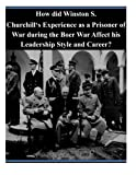 img - for How did Winston S. Churchill's Experience as a Prisoner of War during the Boer War Affect his Leadership Style and Career? book / textbook / text book