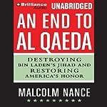 An End to al-Qaeda: Destroying Bin Laden's Jihad and Restoring America's Honor   Malcolm Nance