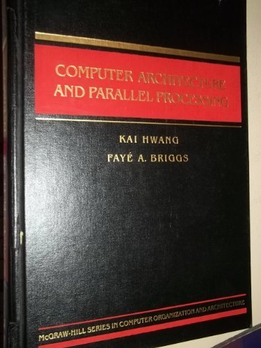 Computer Architecture and Parallel Processing (McGraw-Hill series in computer organization and architecture) (Parallel Computer Architecture)