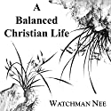 Balanced Christian Life Audiobook by Watchman Nee Narrated by Josh Miller