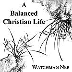 Balanced Christian Life | Watchman Nee