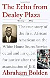 img - for The Echo from Dealey Plaza: The true story of the first African American on the White House Secret Service detail and his quest for justice after the assassination of JFK book / textbook / text book