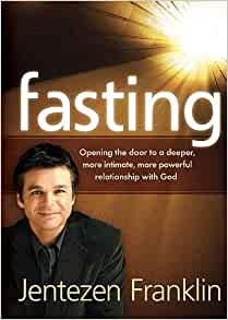 Fasting Opening The Door To A Deeper More Intimate More Powerful Relationship With God By Jentezen Franklin